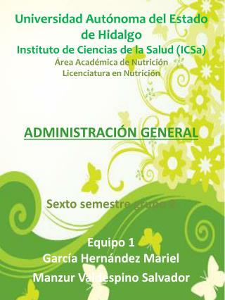 ADMINISTRACIÓN GENERAL Sexto semestre grupo 2  Equipo 1 García Hernández Mariel