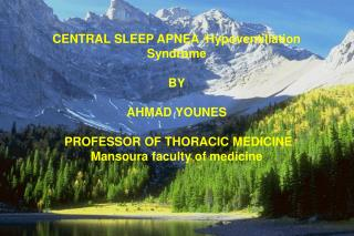 CENTRAL SLEEP APNEA /Hypoventillation Syndrome BY AHMAD YOUNES  PROFESSOR OF THORACIC MEDICINE