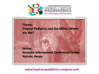 Theme:  Tropical  Pediatrics and the MDGs: Where are We? Venue :