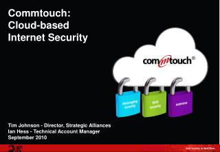 Commtouch: Cloud-based  Internet Security Tim Johnson - Director, Strategic Alliances