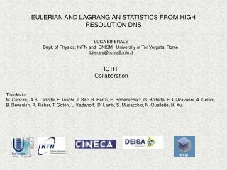 EULERIAN AND LAGRANGIAN STATISTICS FROM HIGH RESOLUTION DNS