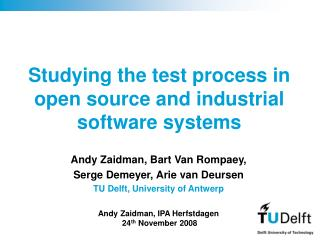 Studying the test process in  open  source and industrial software systems