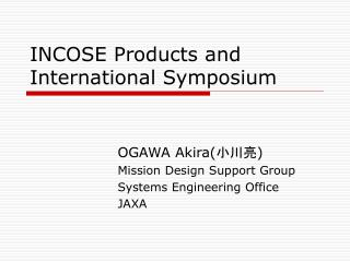 INCOSE Products and  International Symposium