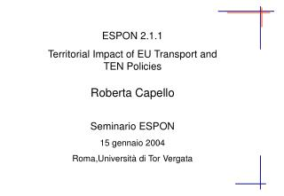 ESPON 2.1.1 Territorial Impact of EU Transport and TEN Policies Roberta Capello