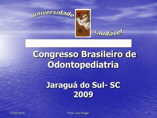 Congresso Brasileiro de Odontopediatria  Jaragu  do Sul- SC 2009
