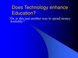 Does Technology enhance Education?