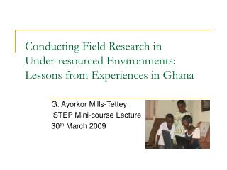 Conducting Field Research in  Under-resourced Environments:  Lessons from Experiences in Ghana