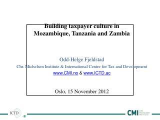 Building  taxpayer culture in  Mozambique, Tanzania and Zambia  Odd-Helge Fjeldstad