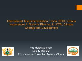 Mrs Helen Asiamah  Deputy Director  Environmental Protection Agency, Ghana