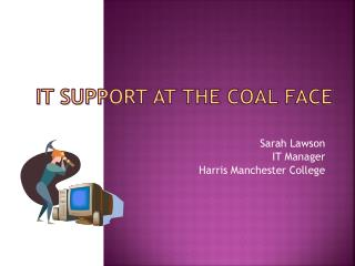 IT Support at the Coal Face