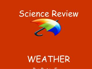 Science Review WEATHER By: Betsy Frey