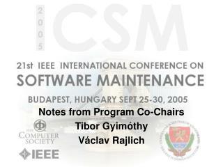 Notes from Program Co-Chairs Tibor Gyimóthy Václav Rajlich
