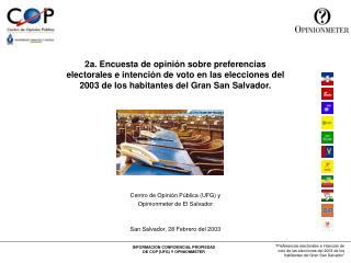 Centro de Opinión Pública (UFG) y Opinionmeter de El Salvador San Salvador, 28 Febrero del 2003