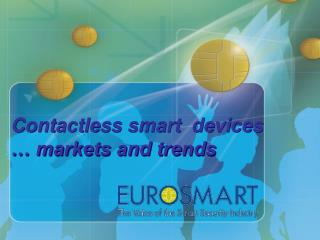 Contactless smart  devices                                             … markets and trends