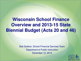 Wisconsin School Finance Overview and 2013-15 State Biennial Budget (Acts 20 and 46)