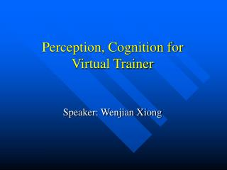 Perception, Cognition for Virtual Trainer