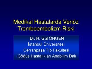 Medikal Hastalarda  Venöz Tromboemboli zm Riski