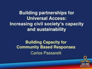 Building Capacity for Community Based Responses Carlos Passarelli