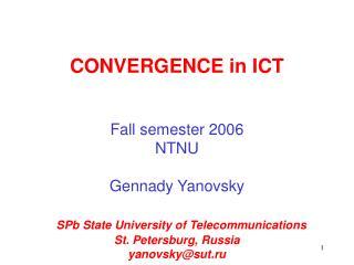 CONVERGENCE in ICT Fall semester 2006 NTNU Gennady Yanovsky