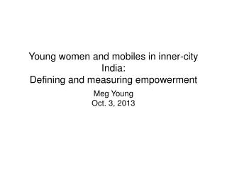 Young women and mobiles in inner-city India:  Defining and measuring empowerment