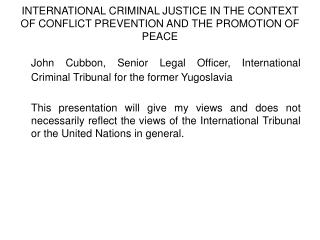 INTERNATIONAL CRIMINAL JUSTICE IN THE CONTEXT OF CONFLICT PREVENTION AND THE PROMOTION OF PEACE