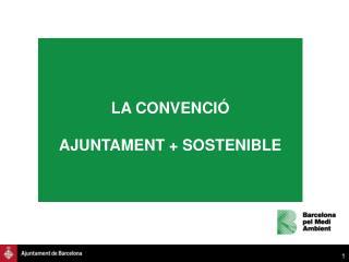 LA CONVENCIÓ  AJUNTAMENT + SOSTENIBLE