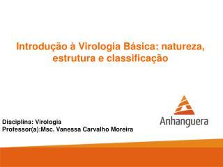 Introdução à Virologia Básica: natureza, estrutura e classificação