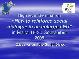 "High level Seminar on "" How to reinforce social dialogue in an enlarged EU""  in Malta 18-20 Septe mber 2005"