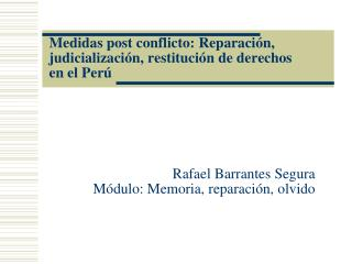 Medidas post conflicto: Reparación, judicialización, restitución de derechos en el Perú