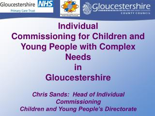 Individual  Commissioning for Children and Young People with Complex Needs  in  Gloucestershire