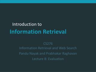 CS276 Information Retrieval and Web Search Pandu Nayak and Prabhakar Raghavan Lecture 8: Evaluation