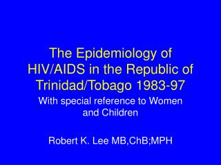 The Epidemiology of HIV/AIDS in the Republic of Trinidad/Tobago 1983-97
