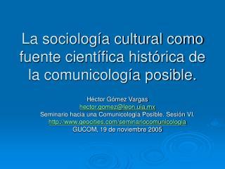 La sociolog a cultural como fuente cient fica hist rica de la comunicolog a posible.