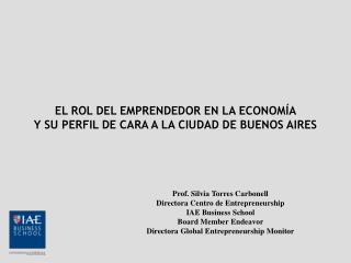 Prof. Silvia Torres Carbonell Directora Centro de Entrepreneurship  IAE Business School