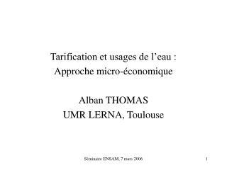 Tarification et usages de l eau :  Approche micro- conomique  Alban THOMAS UMR LERNA, Toulouse