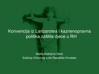 Konvencija iz Lanzarotea i kaznenopravna politika zaštite djece u RH Melita Božičević Grbić