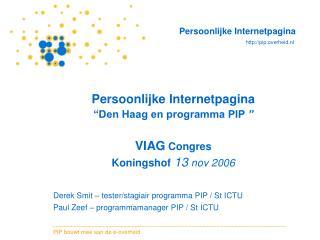 "Persoonlijke Internetpagina ""Den Haag en programma PIP  "" VIAG  Congres Koningshof  13  nov 2006"