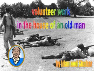 volunteer work in the house of an old man