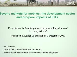 Beyond markets for mobiles: the development sector and pro-poor impacts of ICTs