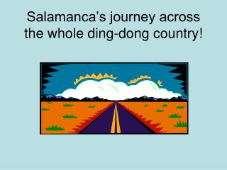 Salamanca�s journey across the whole ding-dong country!