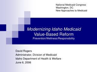 Modernizing Idaho Medicaid Value-Based Reform Prevention/Wellness/Responsibility