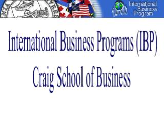 International Business Programs (IBP) Craig School of Business