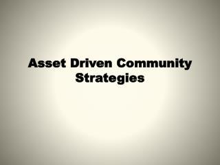 Asset Driven Community Strategies