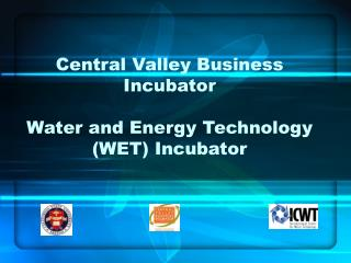 Central Valley Business Incubator Water and Energy Technology (WET) Incubator