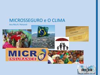 MICROSSEGURO e O CLIMA Ana Rita R. Petraroli