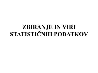 ZBIRANJE IN VIRI STATISTICNIH PODATKOV