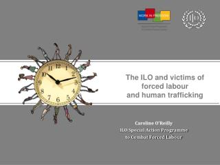 The ILO and victims of forced labour and human trafficking