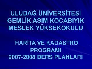 ULUDAG  NIVERSITESI GEMLIK ASIM KOCABIYIK MESLEK Y KSEKOKULU   HARITA VE KADASTRO PROGRAMI  2007-2008 DERS PLANLARI