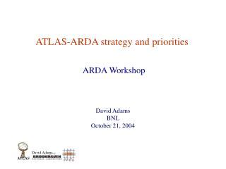 ATLAS-ARDA strategy and priorities