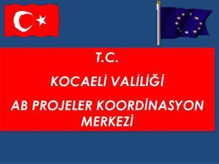 T.C. KOCAELİ VALİLİĞİ AB PROJELER KOORDİNASYON MERKEZİ
